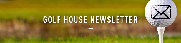 Golf House Newsletter